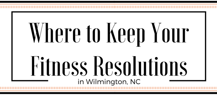 Where to keep your fitness resolutions in Wilmington NC
