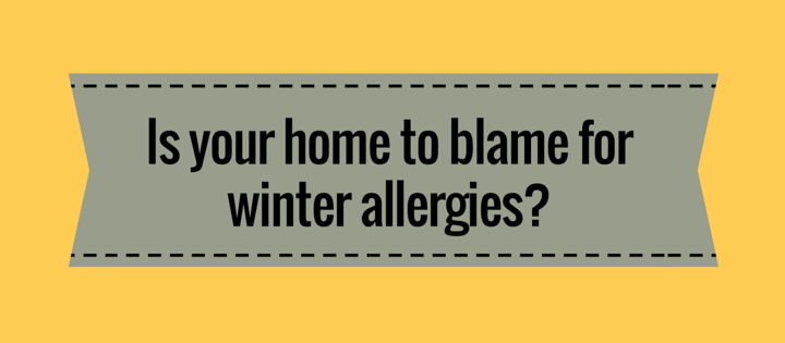Is your home to blame for winter allergies?