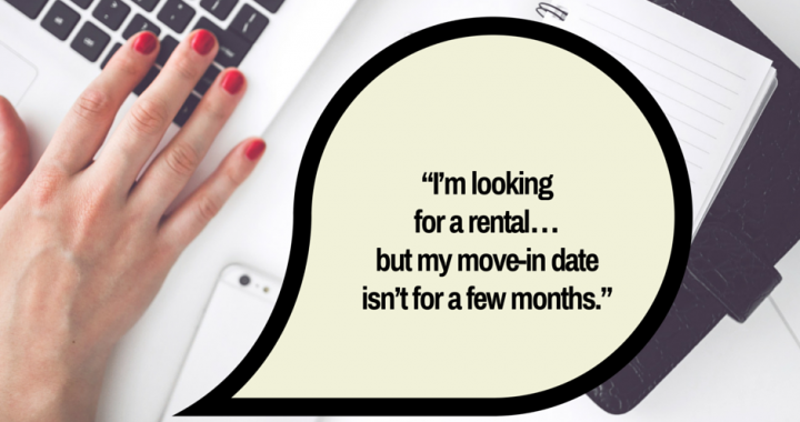 """I'm looking for a rental… but my move-in date isn't for a few months."""