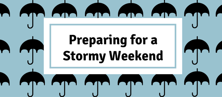 Preparing for a Stormy Weekend