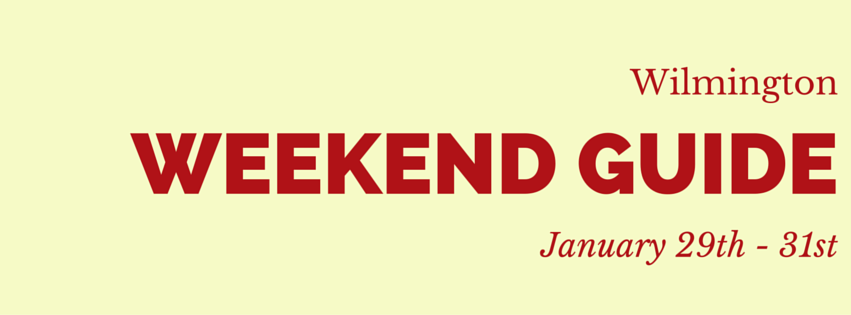 Wilmington Weekend Guide January 29 - 31| Dianne Perry & Company Blog. Wilmington, North Carolina.