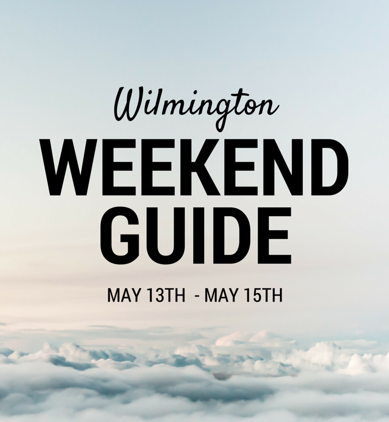 Wilmington Weekend Guide May 13th - May 15th